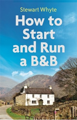 How to Start and Run a B&B, 4th Edition Stewart Whyte 9781472140593