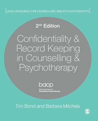 Confidentiality & Record Keeping in Counselling & Psychotherapy Barbara Mitchels, Tim Bond 9781446274521