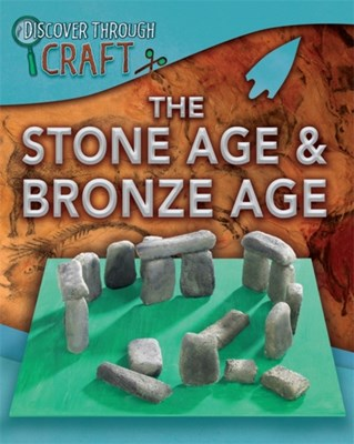 Discover Through Craft: The Stone Age and Bronze Age Dr Jen Green 9781445137469