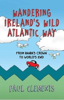Wandering Ireland's Wild Atlantic Way Paul Clements 9781848892606