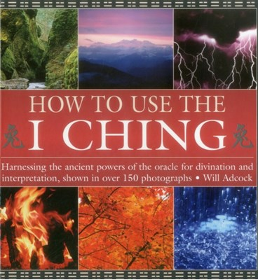 How to Use the I Ching William Adcock 9780754830382
