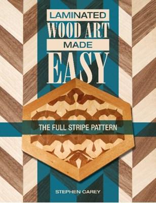 Laminated Wood Art Made Easy: The Full Stripe Pattern Stephen Carey 9780764347306