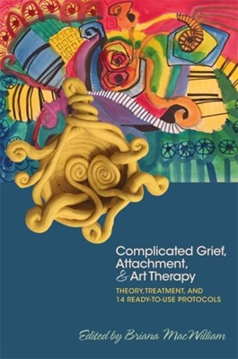 Complicated Grief, Attachment, and Art Therapy  9781785927386