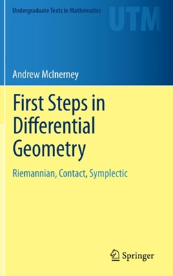 First Steps in Differential Geometry Andrew McInerney 9781461477310