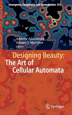 Designing Beauty: The Art of Cellular Automata  9783319272696