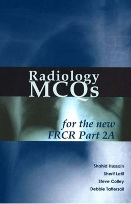 Radiology MCQs for the New FRCR Debbie Tattersall, Sherif Aaron Abdel Latif, Shahid M. Hussain, Steve Colley 9781903378472