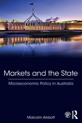 Markets and the State Malcolm (Swinburne University of Technology Abbott 9780815379522