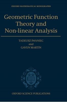 Geometric Function Theory and Non-linear Analysis Gaven John (Professor of Mathematics and James Cook Fellow of Royal Society (NZ)) Martin, Tadeusz (John Raymond French Distinguished Professor of Mathematics at Syracuse University) Iwaniec 9780198509295