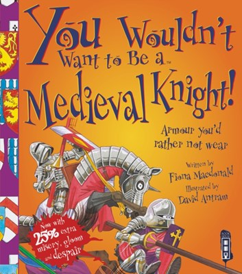 You Wouldn't Want To Be A Medieval Knight! Fiona MacDonald 9781909645585