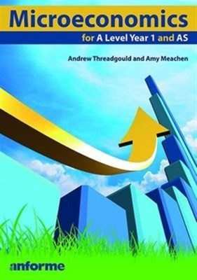 Microeconomics for a Level Year 1 and AS Andrew Threadgould, Amy Meacham 9781780140094