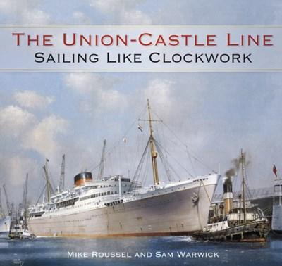 The Union-Castle Line Sam Warwick, Mike Roussel 9780750962919