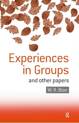 Experiences in Groups Wilfred R. Bion 9780415040204