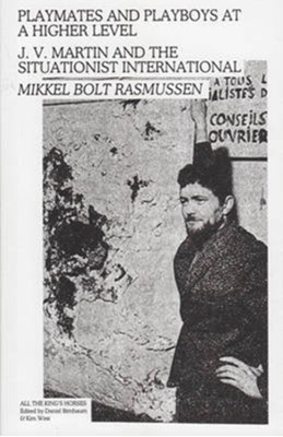 Playmates and Playboys at a Higher Level - J. V. Martin and the Situationist International Mikkel Bolt Rasmussen 9783956791055