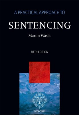 A Practical Approach to Sentencing Martin (Professor of Criminal Justice Wasik 9780199695812
