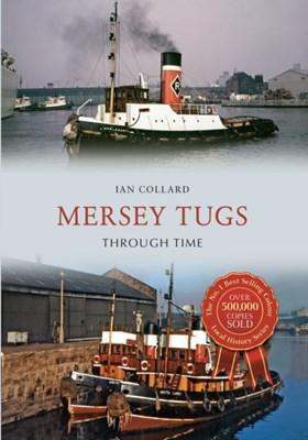 Mersey Tugs Through Time Ian Collard 9781445654102