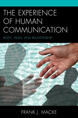 The Experience of Human Communication Frank J. Macke 9781611475487