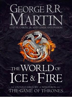 The World of Ice and Fire George R. R. Martin, Elio M. Garcia, Linda Antonsson 9780007580910