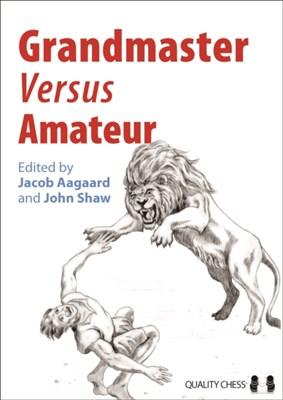 Grandmaster versus Amateur Grandmaster John Shaw, Grandmaster Jacob Aagaard 9781906552848