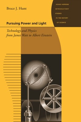 Pursuing Power and Light Bruce J. Hunt 9780801893599