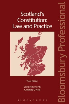Scotland's Constitution: Law and Practice Christine O'Neill, Chris Himsworth 9781780434667