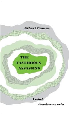 The Fastidious Assassins Albert Camus 9780141036625