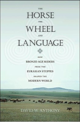 The Horse, the Wheel, and Language David W. Anthony 9780691148182