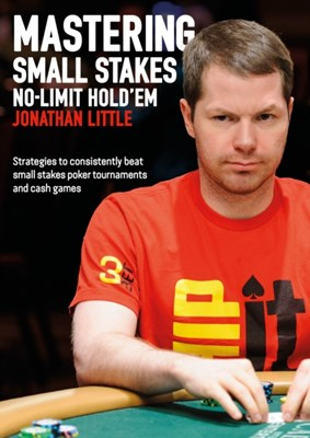 Mastering Small Stakes No-Limit Hold'em Jonathan Little 9781909457775