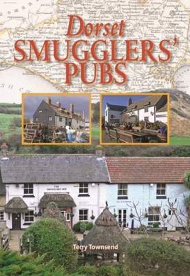 Dorset Smugglers' Pubs Terry Townsend 9780857100986