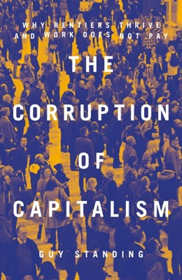 The Corruption of Capitalism Guy Standing 9781785902178