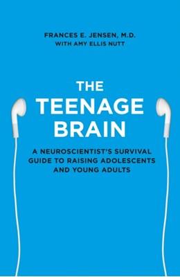 The Teenage Brain Frances E. Jensen 9780007448319