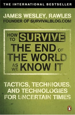 How to Survive The End Of The World As We Know It James Wesley Rawles 9780141049335