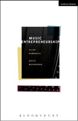 Music Entrepreneurship Allan (Senior Lecturer Dumbreck, Gayle (Professor of Events and Cultural Policy McPherson 9781472525406