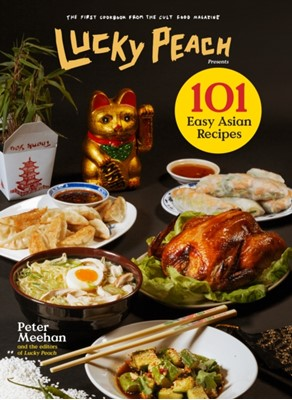 Lucky Peach Presents 101 Easy Asian Recipes Peter Meehan 9780804187794