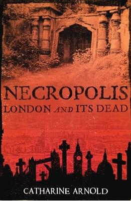 Necropolis Catharine Arnold 9781416502487
