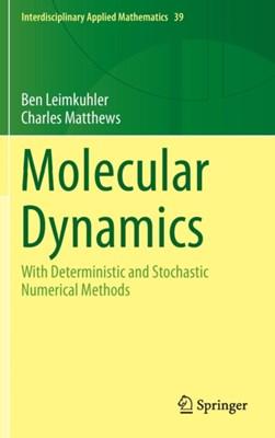 Molecular Dynamics Benedict Leimkuhler, Charles Matthews 9783319163741
