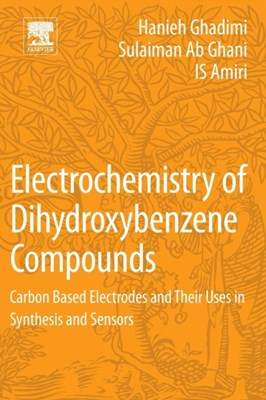 Electrochemistry of Dihydroxybenzene Compounds Hanieh Ghadimi, Sulaiman Ab Ghani, I. S. Amiri 9780128132227