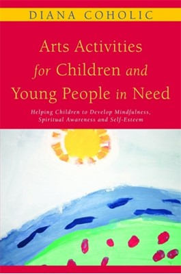 Arts Activities for Children and Young People in Need Diana Coholic 9781849050012