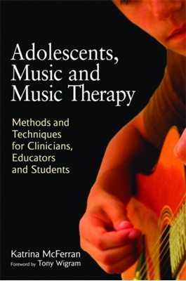 Adolescents, Music and Music Therapy Katrina McFerran 9781849050197