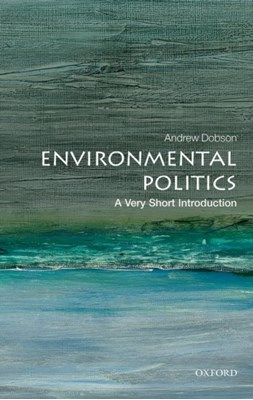 Environmental Politics: A Very Short Introduction Andrew Dobson 9780199665570