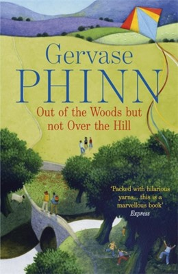 Out of the Woods But Not Over the Hill Gervase Phinn 9781444705409