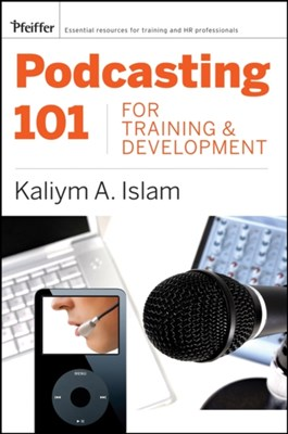 Podcasting 101 for Training and Development Kaliym A. Islam 9780787988494
