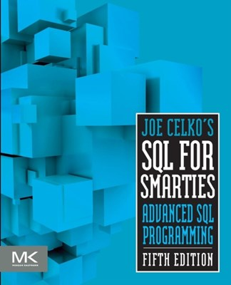 Joe Celko's SQL for Smarties Joe (Independent Consultant Celko 9780128007617