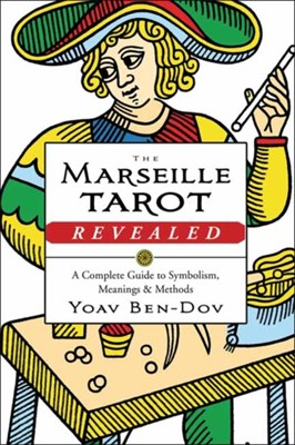 The Marseille Tarot Revealed Yoav Ben-Dov 9780738752280