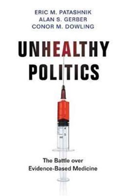 Unhealthy Politics Conor M. Dowling, Alan S. Gerber, Eric M. Patashnik 9780691158815