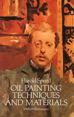 Oil Painting Techniques and Materials Harold Speed 9780486255064