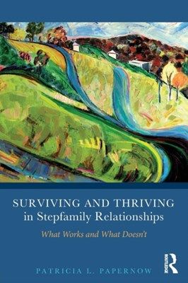Surviving and Thriving in Stepfamily Relationships Patricia L. (in private practice Papernow 9780415894388