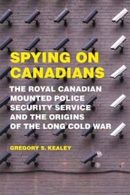 Spying on Canadians Gregory S. Kealey 9781487521585