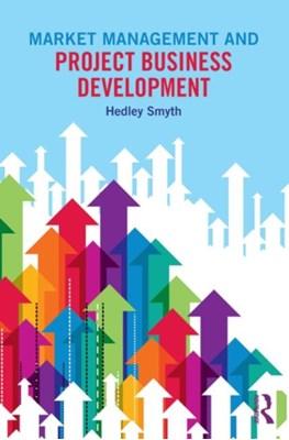 Market Management and Project Business Development Hedley Smyth, Hedley (University College London Smyth 9780415705097