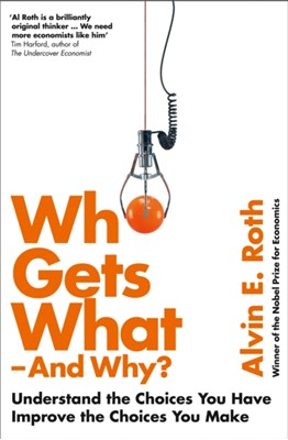 Who Gets What - And Why Alvin Roth 9780007520787