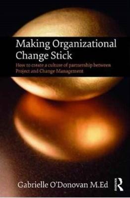 Making Organizational Change Stick Gabrielle O'Donovan 9781138736290